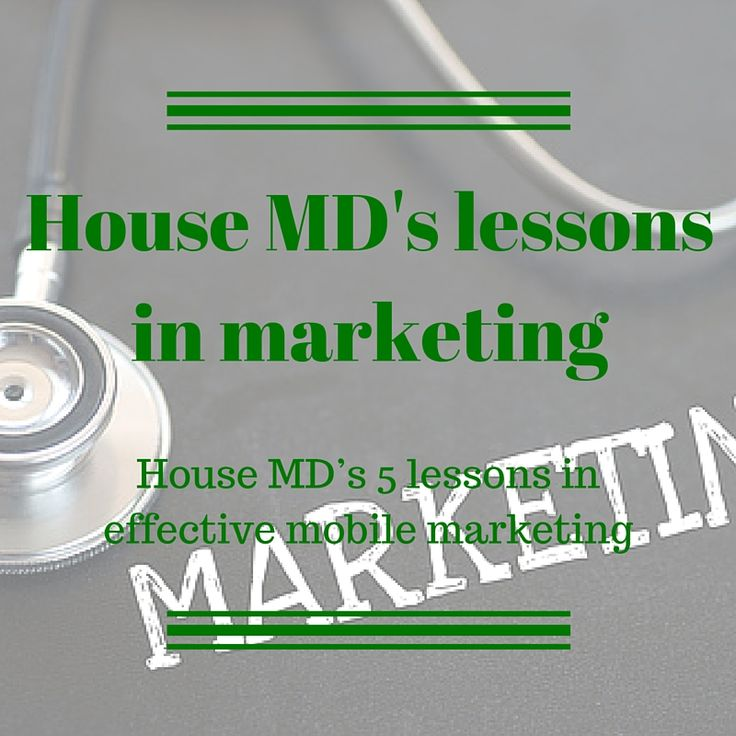 Find an inspiration in the oddest places. House MD's lessons in mobile marketing #MobileMarketingAutomation #CRMforMobile #effectivemarketing #DrHouseMarketing