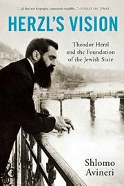 Herzl's Vision: Theodor Herzl and the Foundation of the Jewish State by Shlomo Avineri - Combining a visionary idea with practical action, Theodor Herzl fashioned the policies and institutions that paved the way for the Jewish state.