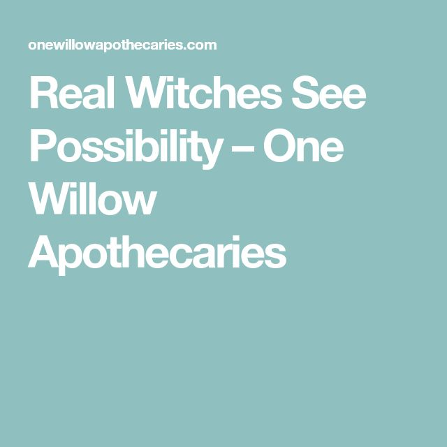 Real Witches See Possibility – One Willow Apothecaries