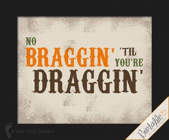 Hunting theme No Braggin' 'Til You're Draggin' by LostSockDesigns, $6.50