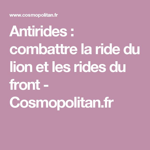Antirides: combattre la ride du lion et les rides du front - Cosmopolitan.fr
