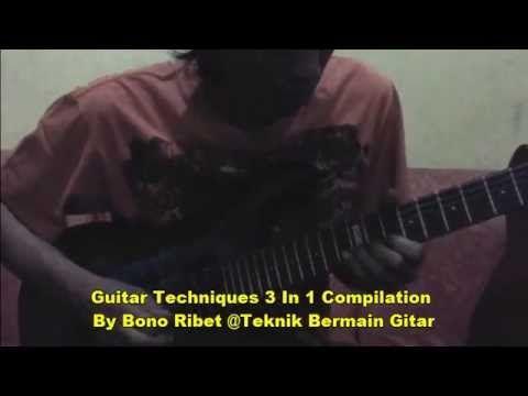 Techniques Guitar 3 In 1 Compilation By Bono Ribet @Teknik Bermain Gitar