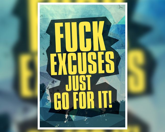 Fuck your excuses, just go after your dreams. You can achieve anything, don't just sit there and wait for a miracle to happen, go achieve some goals. This poster will remind you everyday to go after your dreams and make things happen TODAY!  Order yours at: http://www.digital-grief.com/antivisuals/shop/fuck-excuses-just-go-for-it/