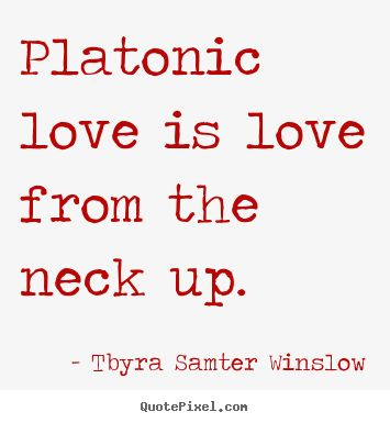 Platonic relationship quotes | winslow more friendship quotes success quotes love quotes life quotes