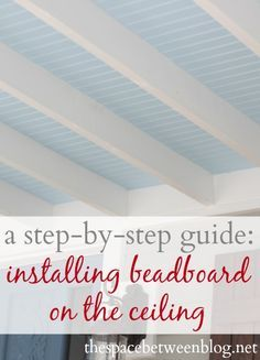 a step-by-step guide to installing beadboard on the ceiling in between ceiling joists, this approach add height and draws the eye up, very appealing overall look