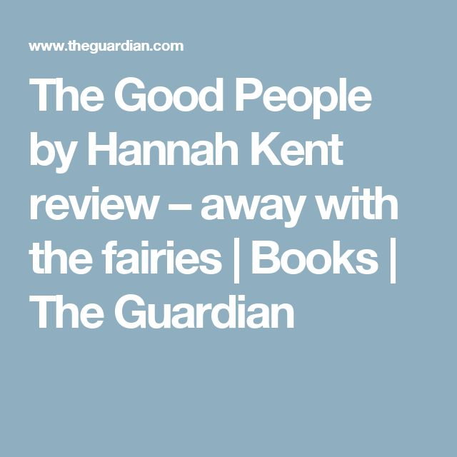 The Good People by Hannah Kent review – away with the fairies | Books | The Guardian