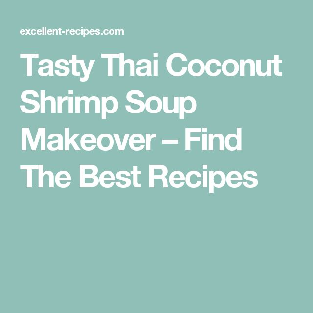 Tasty Thai Coconut Shrimp Soup Makeover – Find The Best  Recipes