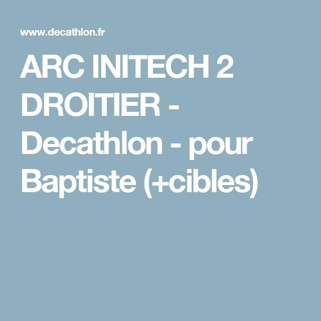 ARC INITECH 2 DROITIER - Decathlon - pour Baptiste (+cibles)