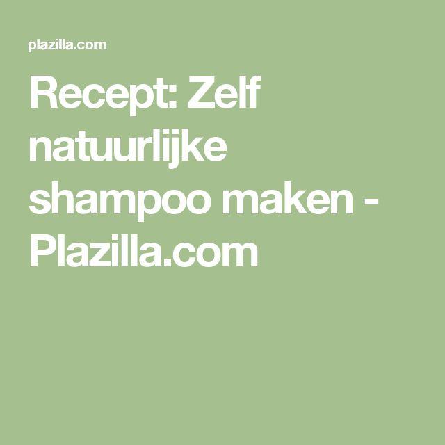Recept: Zelf natuurlijke shampoo maken - Plazilla.com