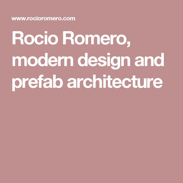 Rocio Romero, modern design and prefab architecture