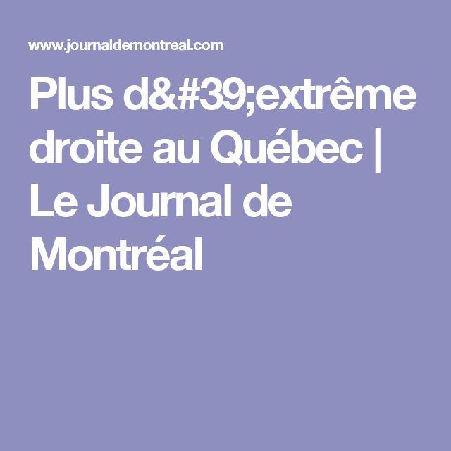 Plus d'extrême droite au Québec   Le Journal de Montréal
