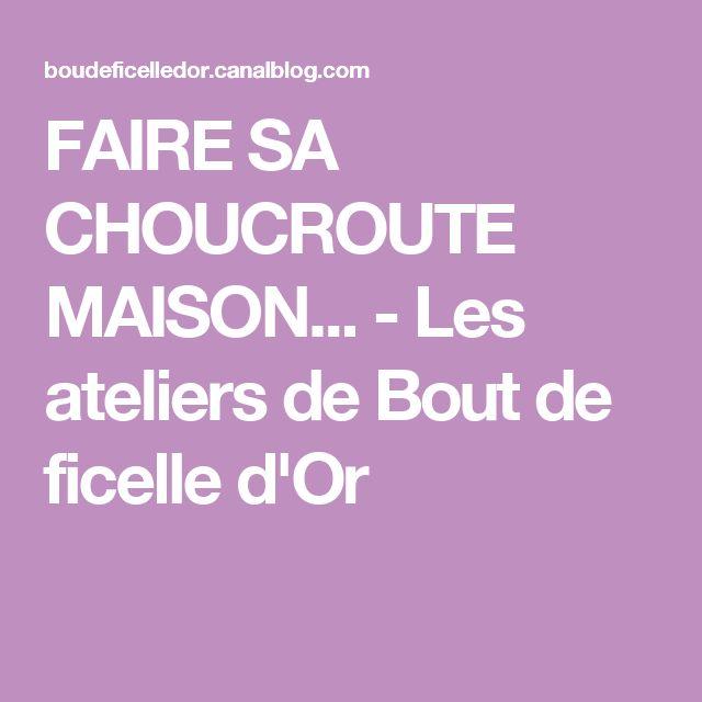 FAIRE SA CHOUCROUTE MAISON... - Les ateliers de Bout de ficelle d'Or