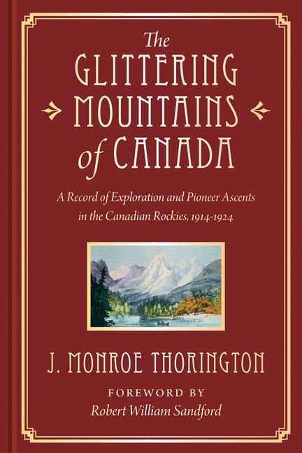 The Glittering Mountains of Canada: A Record of Exploration and Pioneer Ascents in the Canadian Rockies, 1914-1924 by J. Monroe Thorington  Foreword by Robert William Sandford.  Cloth bound in slipcase. Archival illustrations, photos and maps throughout; 4 panoramic, fold-out plates and 1 large map. Limited to 200 copies. Sweeeeeet...