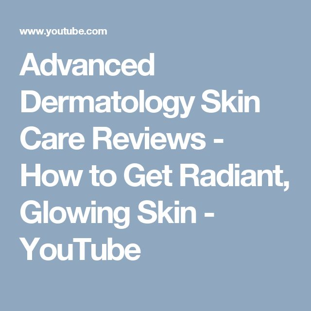 Advanced Dermatology Skin Care Reviews - How to Get Radiant, Glowing Skin - YouTube