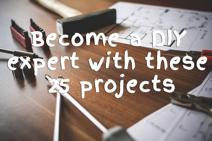 Become+a+DIY+Expert+With+These+25+Projects