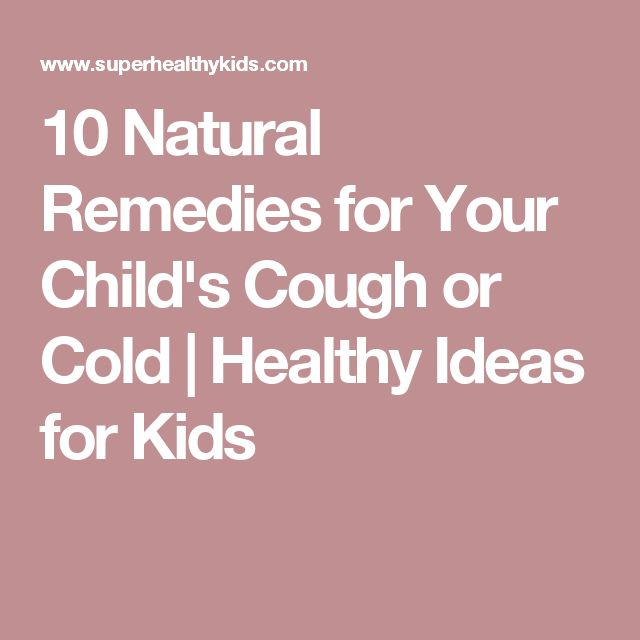 10 Natural Remedies for Your Child's Cough or Cold | Healthy Ideas for Kids