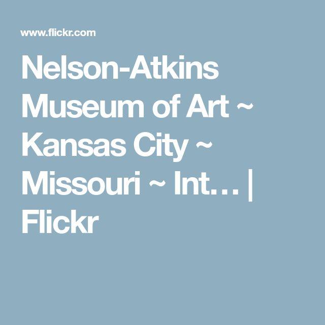 Nelson-Atkins Museum of Art ~ Kansas City ~ Missouri ~ Int…   Flickr