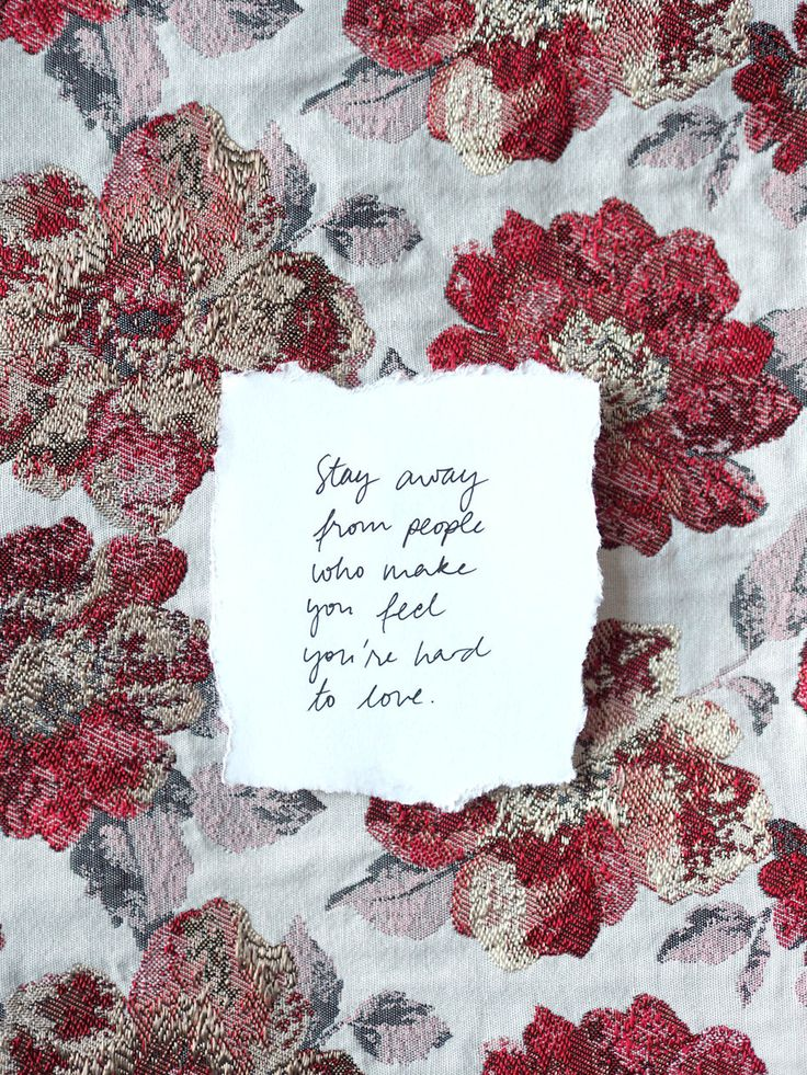 Stay away from people who make you feel like you're hard to love. - Pupulandia