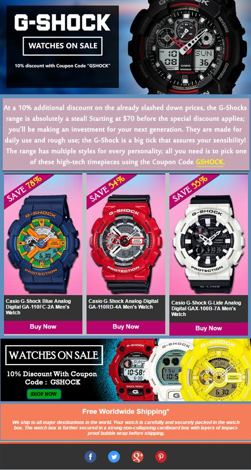 Casio G-Shock Watches on Sale – Discount coupon inside!!! - At a 10% additional discount on the already slashed down prices, the G-Shocks range is absolutely a steal! Starting at $70 before the special discount applies; you'll be making an investment for your next generation. G-Shock is a big tick that assures your sensibility! The range has multiple styles for every personality; all you need is to pick one of these high-tech timepieces using the Coupon Code GSHOCK.