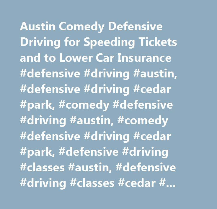 Austin Comedy Defensive Driving for Speeding Tickets and to Lower Car Insurance #defensive #driving #austin, #defensive #driving #cedar #park, #comedy #defensive #driving #austin, #comedy #defensive #driving #cedar #park, #defensive #driving #classes #austin, #defensive #driving #classes #cedar #park, #austin #defensive #driving, #cedar #park #defensive #driving…