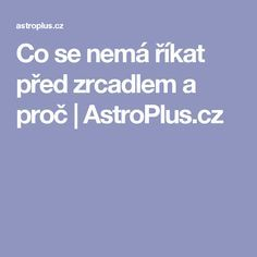 Co se nemá říkat před zrcadlem a proč   AstroPlus.cz
