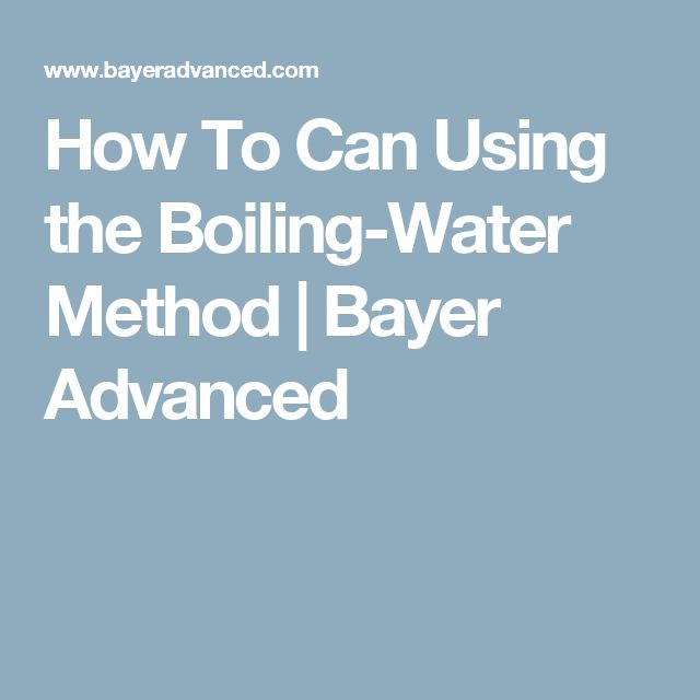 How To Can Using the Boiling-Water Method | Bayer Advanced