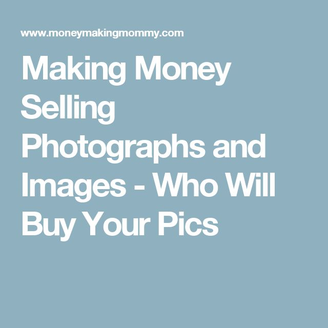 Making Money Selling Photographs and Images - Who Will Buy Your Pics