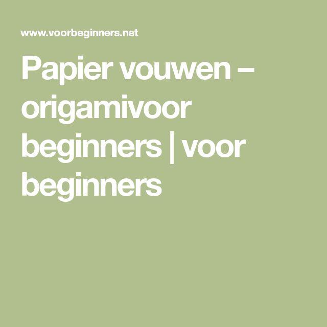 Papier vouwen – origamivoor beginners | voor beginners