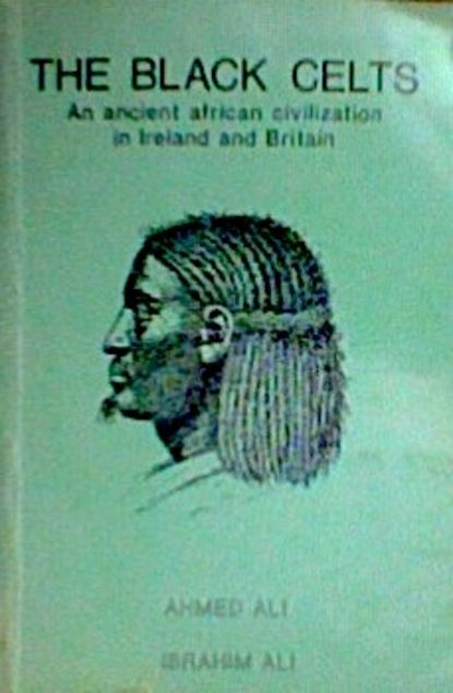 Covers: The Black Celts : an ancient African civilization in Ireland and Britain by Ahmed Ali | LibraryThing