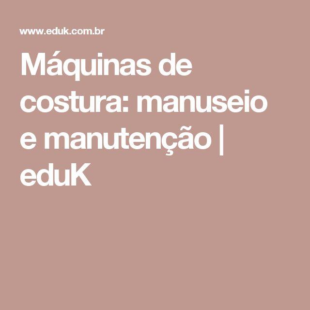 Máquinas de costura: manuseio e manutenção | eduK