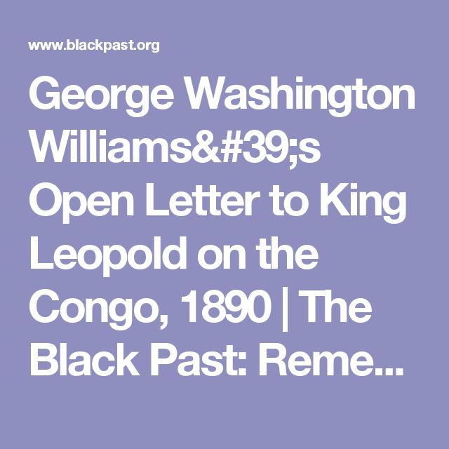 George Washington Williams's Open Letter to King Leopold on the Congo, 1890   The Black Past: Remembered and Reclaimed