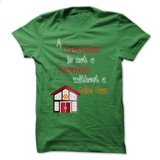 A house is not a home without a Maine Coon - #tee itse #sweater for fall. PURCHASE NOW => https://www.sunfrog.com/Pets/A-house-is-not-a-home-without-a-Maine-Coon.html?68278
