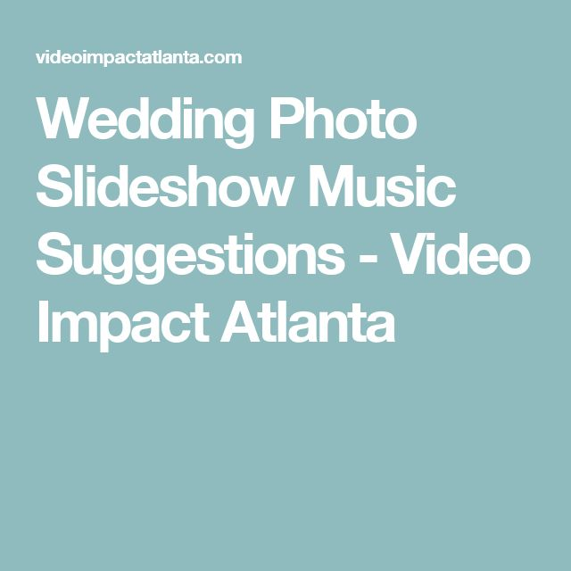 Wedding Photo Slideshow Music Suggestions - Video Impact Atlanta