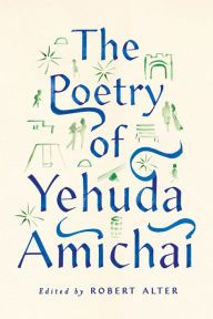 The Poetry of Yehuda Amichai edited by Robert Alter