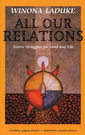 All Our Relations: Native Struggles for Land and Life by Winona Laduke