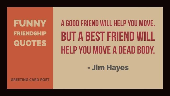 Funny Friendship Quotes and Sayings.  For your friends, pals and buddies.
