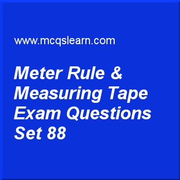 Practice test on meter rule & measuring tape, O level Cambridge physics quiz 88 online. Practice physics exam's questions and answers to learn meter rule & measuring tape test with answers. Practice online quiz to test knowledge on meter rule and measuring tape, stability, acceleration free fall, scalar and vector, moments worksheets. Free meter rule & measuring tape test has multiple choice questions as in physics, a common instrument to measure diameter of a circle is known as, answers...