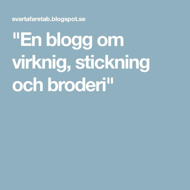 """""""En blogg om virknig, stickning och broderi"""""""