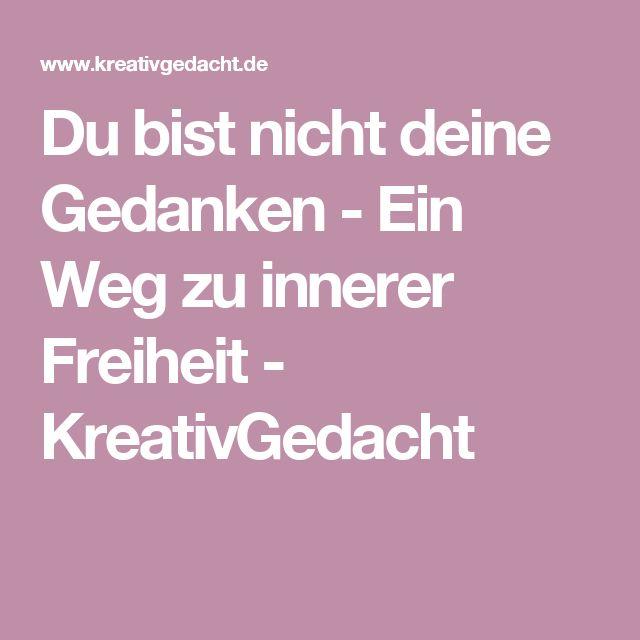 Du bist nicht deine Gedanken - Ein Weg zu innerer Freiheit - KreativGedacht