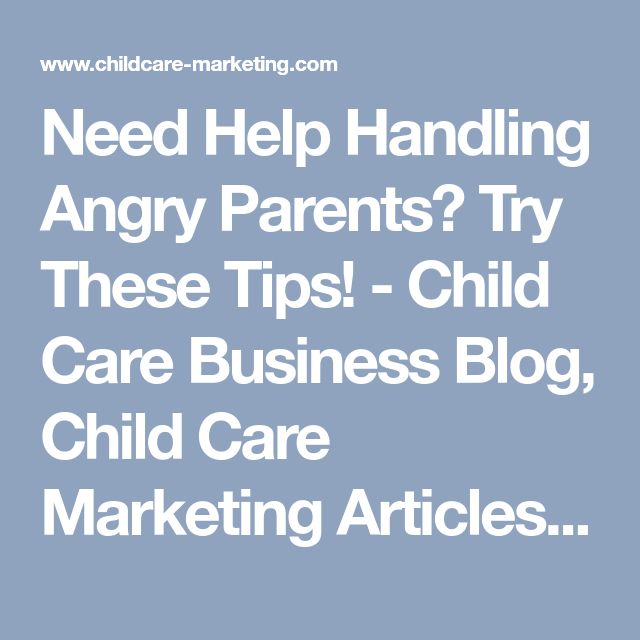 Need Help Handling Angry Parents? Try These Tips! - Child Care Business Blog,  Child Care Marketing Articles and News, Strategic Child Care Marketing