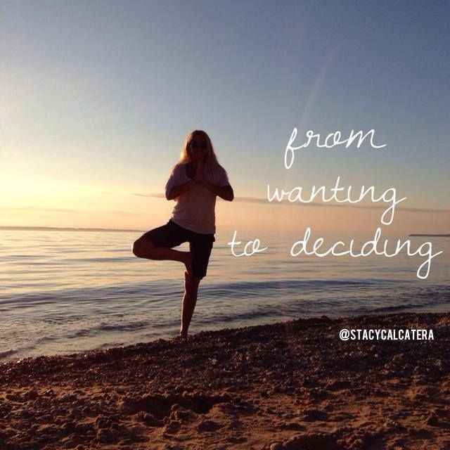 Wanting can be done sitting on the couch with a bong in your hand and a travel magazine in your lap. Deciding means #jumping in all the way, doing whatever it takes, and going after your dreams with the tenacity of a dateless #cheerleader a week before #prom night.