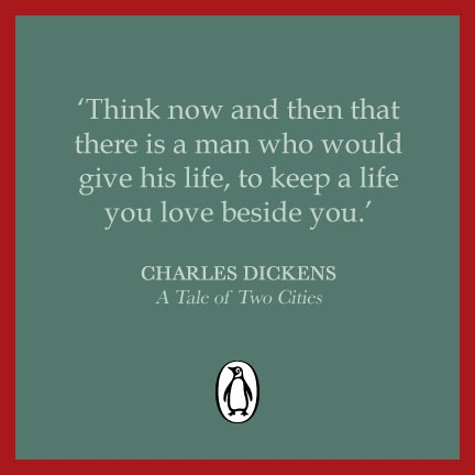 """""""Think now and then that there is a man who would give his life, to keep a life you love beside you."""" ― Charles Dickens, A Tale of Two Cities"""