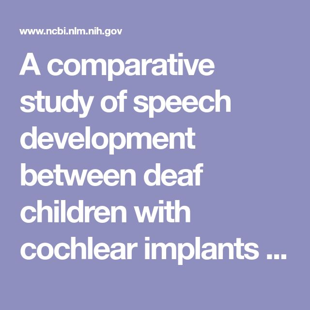 A comparative study of speech development between deaf children with cochlear implants who have been educated with spoken or spoken+sign language.  - PubMed - NCBI