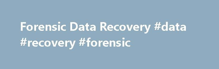 Forensic Data Recovery #data #recovery #forensic http://papua-new-guinea.nef2.com/forensic-data-recovery-data-recovery-forensic/  # Forensic Data Recovery Forensic data recovery is the basis of computer forensics. The acquisition, preservation, preparation, analysis and presentation of computer-related evidence is of the outmost importance and should only be done utilising secure, controlled methodologies and auditable procedures. Our IT forensics team use this careful methodical approach…