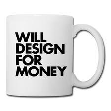 """WILL DESIGN FOR MONEY"" Coffee/Tea Mug - words brand"