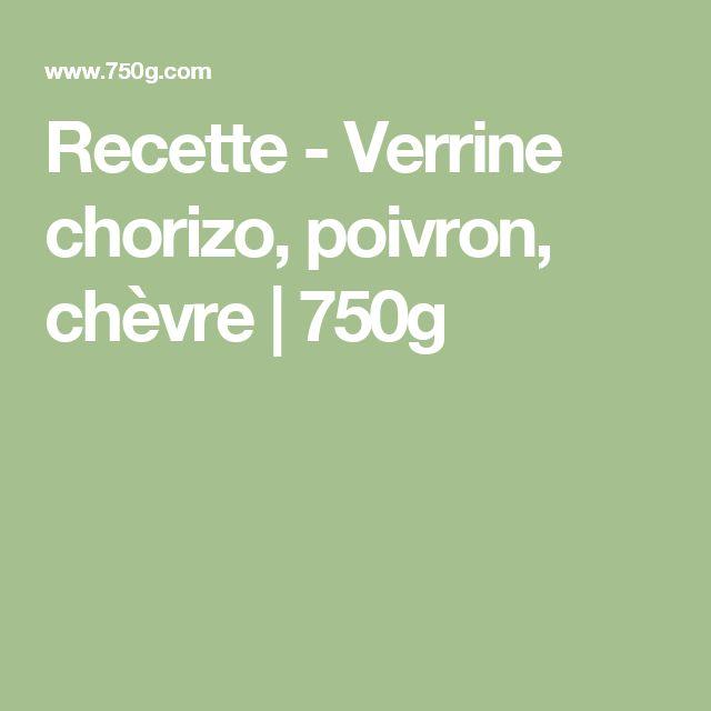 Recette - Verrine chorizo, poivron, chèvre | 750g