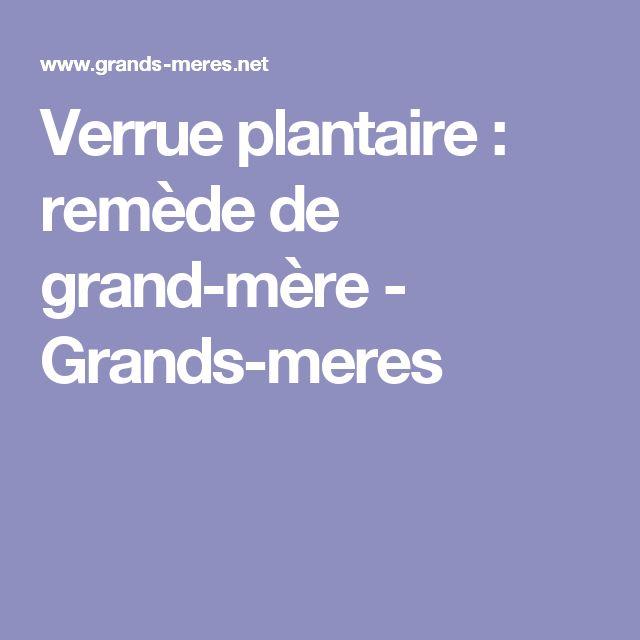 17 meilleures id es propos de soigner verrue plantaire - Remede de grand mere contre les vers ...