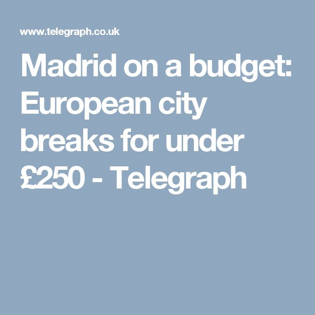 Madrid on a budget: European city breaks for under £250 - Telegraph