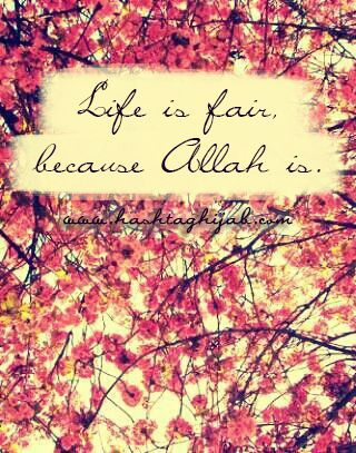 Life is fair, because Allah is. | © www.hashtaghijab.com