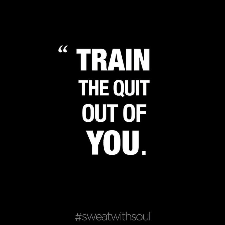 Train the quit out of you!